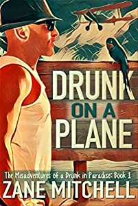 Drunk on a Plane (The Misadventures of a Drunk in Paradise #1)