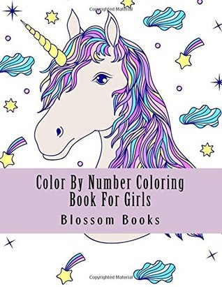 Color By Number Coloring Book For Girls Jumbo Large Print Girls Coloring Book Numbers Of Unicorns Flowers Animals Butterflies And More By Blossom Books