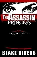 The Assassin Princess: Volume 1 (The Legacy Novels)