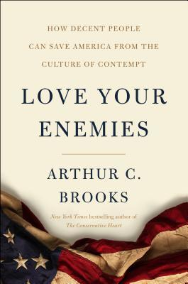 Love Your Enemies: How Decent People Can Save America from the Culture of Contempt