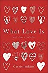 What Love Is: And...