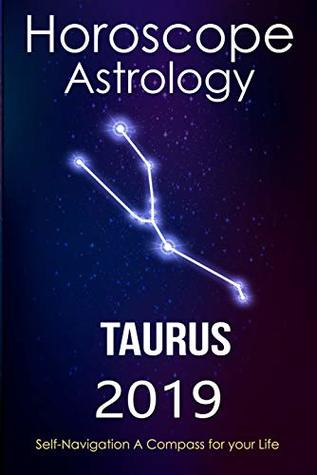 Horoscope & Astrology 2019 : Taurus: The Complete Guide from