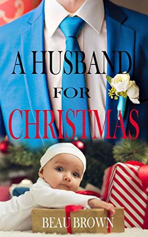 A Husband For Christmas.A Husband For Christmas By Beau Brown