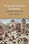 The Saint Bartholomew's Day Massacre: A Brief History with Documents (Bedford Series in History and Culture)