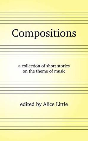 Compositions: a collection of short stories on the theme of music