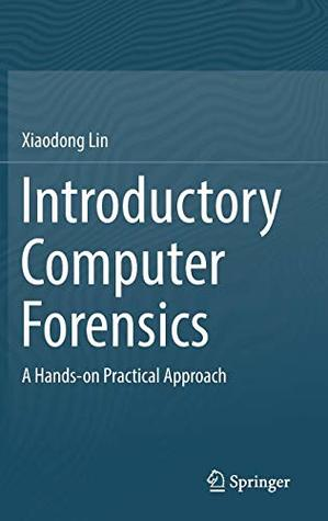 Introductory Computer Forensics: A Hands-on Practical Approach