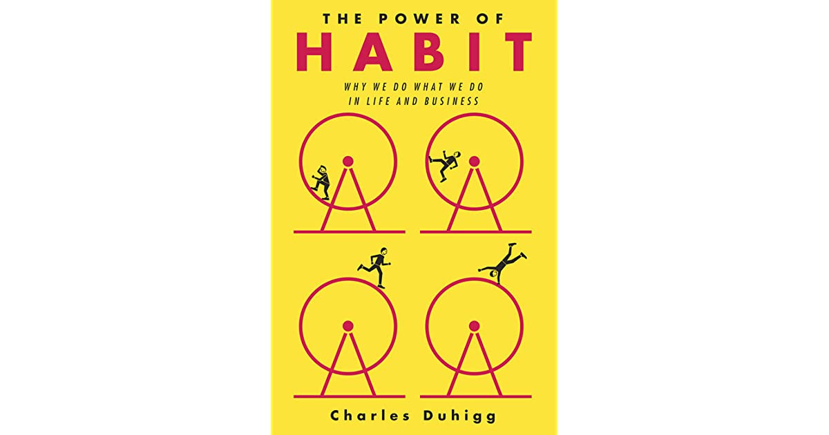 The Power of Habit: Why We Do What We Do in Life and