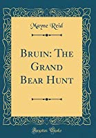 Bruin: The Grand Bear Hunt (Classic Reprint)