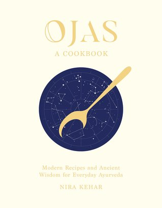 Ojas: The Elements of Ayurvedic Cooking and Wellness by Kehar Nira