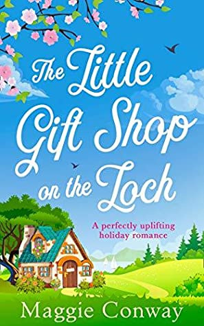 The Little Gift Shop on the Loch: A delightfully uplifting read for 2019!