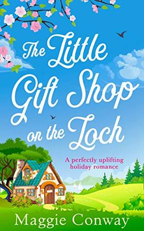 The Little Gift Shop on the Loch by Maggie  Conway