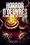 Horror d'Oeuvres: It Came From the Snack Bar!: Volume 2