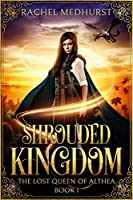 Shrouded Kingdom (The Lost Queen of Althea #1)