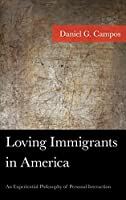 Loving Immigrants in America: An Experiential Philosophy of Personal Interaction (American Philosophy Series)