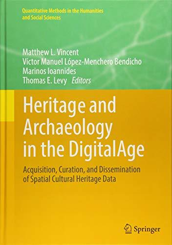 Heritage and Archaeology in the DigitalAge Acquisition, Curation, and Dissemination of Spatial Cultural Heritage Data