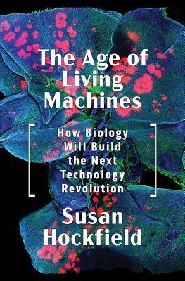 The Age of Living Machines  How