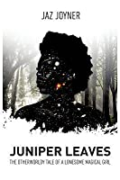 Juniper Leaves: The Otherworldly Tale of a Lonesome Magical Girl