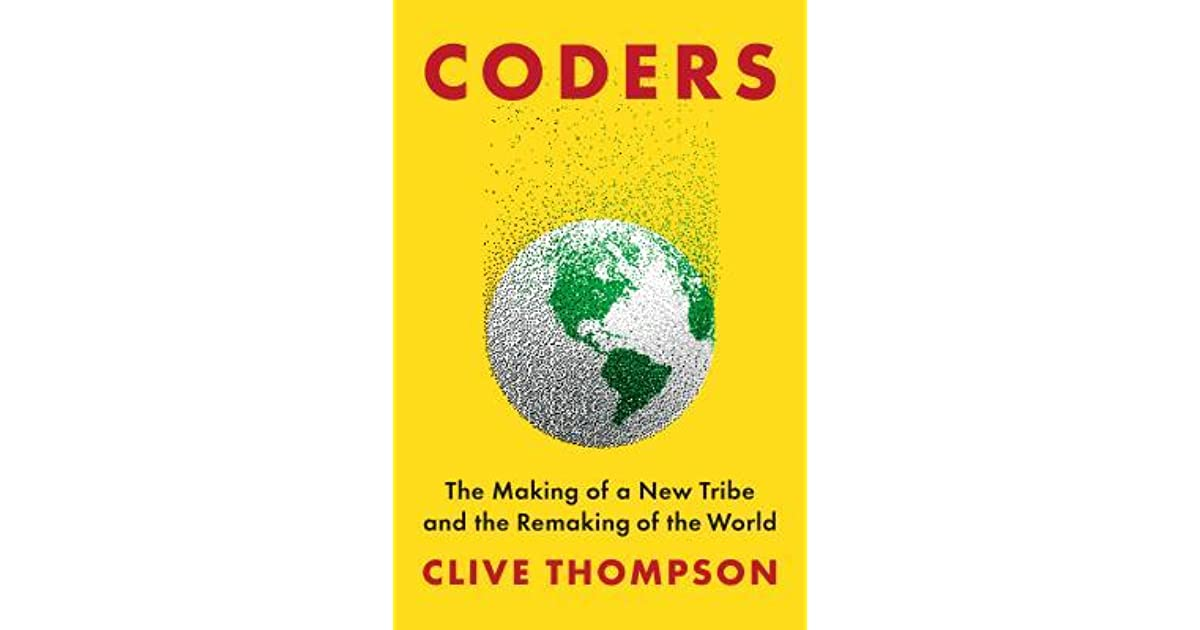 Coders: The Making of a New Tribe and the Remaking of the