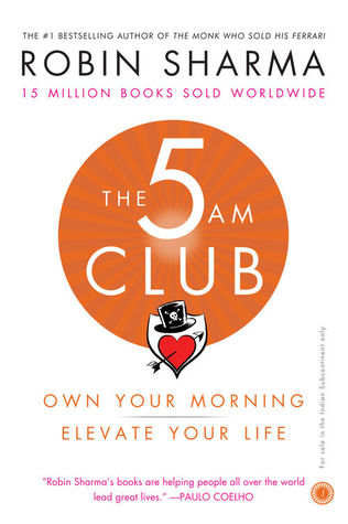 The 5 AM Club: Own Your Morning  Elevate Your Life by Robin