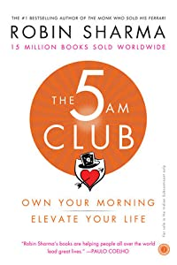 The 5 AM Club: Own Your Morning. Elevate Your Life