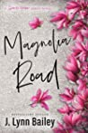 Magnolia Road by J. Lynn Bailey