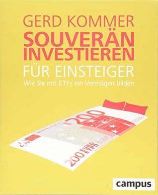 Souverän investieren für Einsteiger. Wie Sie mit ETFs ein Ver... by Gerd Kommer