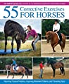 55 Corrective Exercises for Horses: Resolving Postural Problems, Improving Movement Patterns, and Preventing Injury
