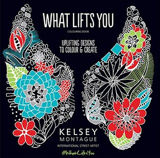 What Lifts You: Uplifting Designs to Colour & Create