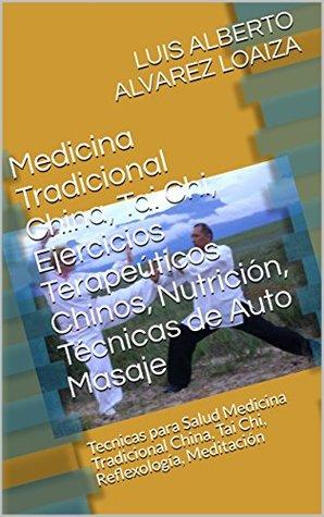 Medicina Tradicional China, Tai Chi, Ejercicios Terapeúticos Chinos, Nutrición, Técnicas de Auto Masaje: Tecnicas para Salud Medicina Tradicional China, ... Reflexología, Meditación