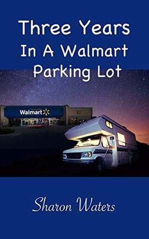 Three Years in a Walmart Parking Lot