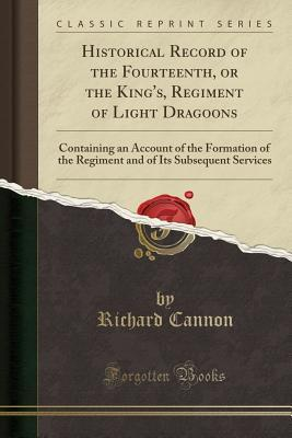 Historical Record of the Fourteenth, or the King's, Regiment of Light Dragoons