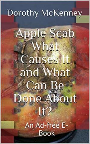 Apple Scab What Causes It and What Can Be Done About It?: An Ad-free E-Book