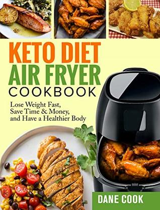 Keto Diet Air Fryer Cookbook Lose Weight Fast Save Time Money
