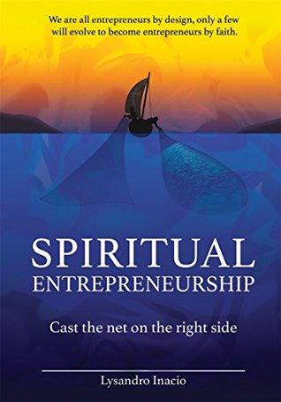 SPIRITUAL ENTREPRENEURSHIP: CAST THE NET ON THE RIGHT SIDE