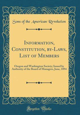 Information, Constitution, By-Laws, List of Members: Oregon and Washington Society; Issued by Authority of the Board of Managers, June, 1894 (Classic Reprint)