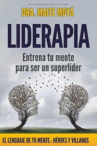 Liderapia. Entrena tu mente para ser un súper líder: El lenguaje de la mente. Héroes y villanos
