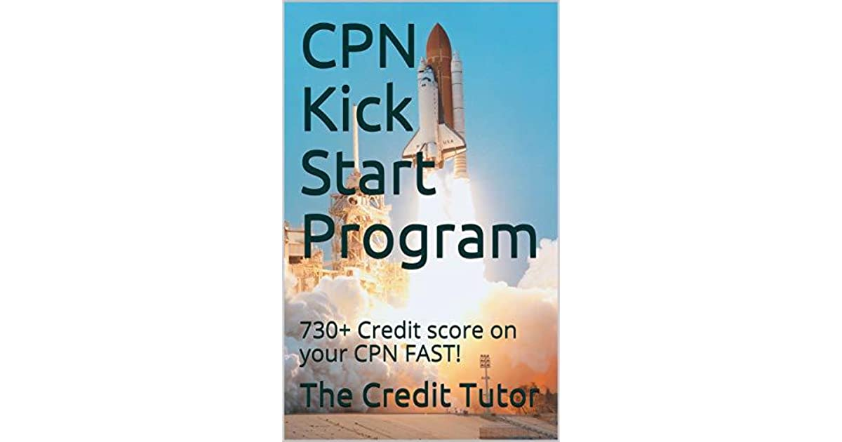 CPN Kick Start Program: 730+ Credit score on your CPN FAST