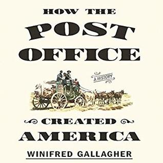 How the Post Office Created America: A History by Winifred