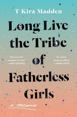 Long Live the Tribe of Fatherless Girls