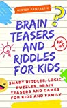 Brain Teasers and Riddles for Kids: Smart Riddles, Logic Puzzles, Brain Teasers and Mind Games for Kids and Family (Ages 7-9 8-12)