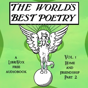 The World's Best Poetry, Volume 1 (Part 2): Home and Friendship