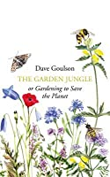 The Garden Jungle: or Gardening to Save the Planet