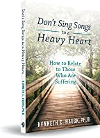 Don't Sing Songs To A Heavy Heart: How To Relate To Those Who Are Suffering