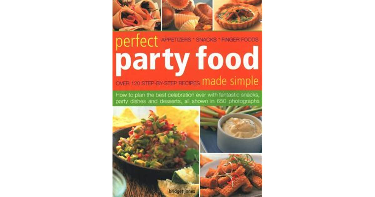 Perfect Party Food Made Simple Over 120 Step By Step
