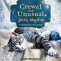 Crewel and Unusual (A Haunted Yarn Shop Mystery)