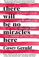 There Will Be No Miracles Here: A memoir from the dark side of the American Dream
