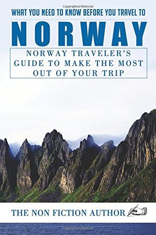 What You Need to Know Before You Travel to Norway: Norway Traveler's Guide to Make the Most Out of Your Trip