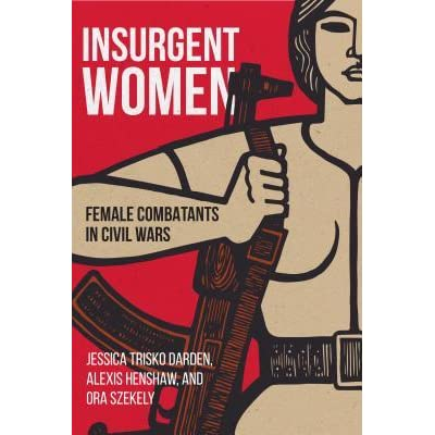 Insurgent Women Female Combatants in Civil Wars