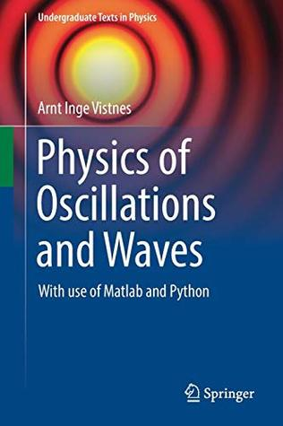 Physics of Oscillations and Waves: With use of Matlab and Python (Undergraduate Texts in Physics)