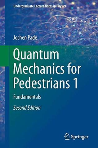 Quantum Mechanics for Pedestrians 1: Fundamentals (Undergraduate Lecture Notes in Physics)